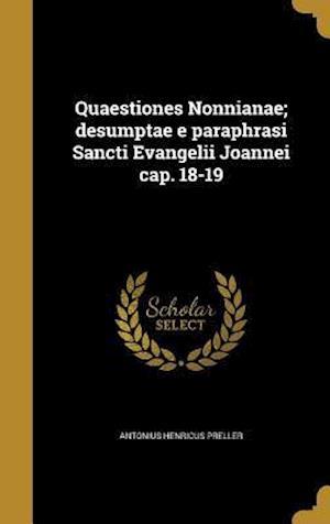 Bog, hardback Quaestiones Nonnianae; Desumptae E Paraphrasi Sancti Evangelii Joannei Cap. 18-19 af Antonius Henricus Preller