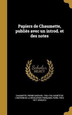 Bog, hardback Papiers de Chaumette, Publies Avec Un Introd. Et Des Notes af Fritz 1877- Braesch