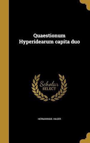 Bog, hardback Quaestionum Hyperidearum Capita Duo af Hermannus Hager