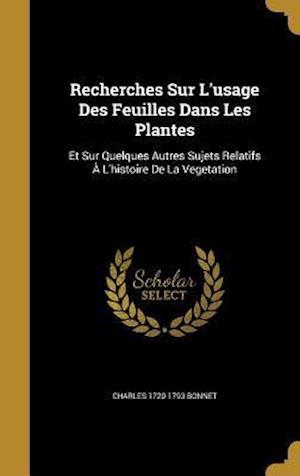Bog, hardback Recherches Sur L'Usage Des Feuilles Dans Les Plantes af Charles 1720-1793 Bonnet