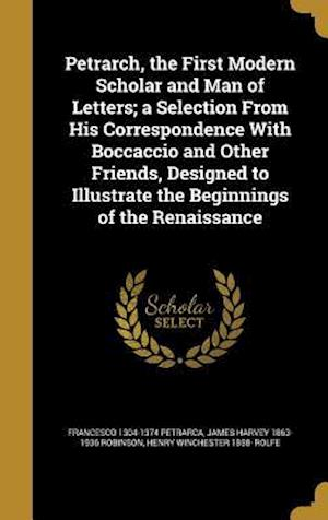 Bog, hardback Petrarch, the First Modern Scholar and Man of Letters; A Selection from His Correspondence with Boccaccio and Other Friends, Designed to Illustrate th af Henry Winchester 1858- Rolfe, James Harvey 1863-1936 Robinson, Francesco 1304-1374 Petrarca