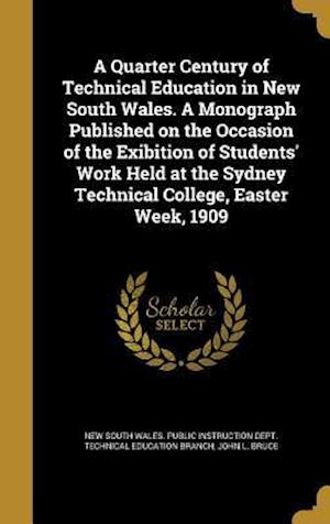 Bog, hardback A   Quarter Century of Technical Education in New South Wales. a Monograph Published on the Occasion of the Exibition of Students' Work Held at the Sy af John L. Bruce