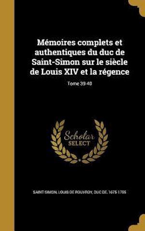 Bog, hardback Memoires Complets Et Authentiques Du Duc de Saint-Simon Sur Le Siecle de Louis XIV Et La Regence; Tome 39-40