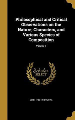 Bog, hardback Philosophical and Critical Observations on the Nature, Characters, and Various Species of Composition; Volume 1 af John 1733-1813 Ogilvie