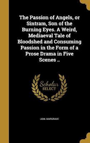 Bog, hardback The Passion of Angels, or Sintram, Son of the Burning Eyes. a Weird, Mediaeval Tale of Bloodshed and Consuming Passion in the Form of a Prose Drama in af Lion Margrave