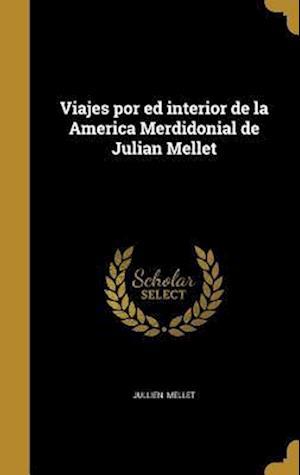 Bog, hardback Viajes Por Ed Interior de La America Merdidonial de Julian Mellet af Jullien Mellet