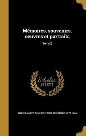 Bog, hardback Memoires, Souvenirs, Oeuvres Et Portraits; Tome 2