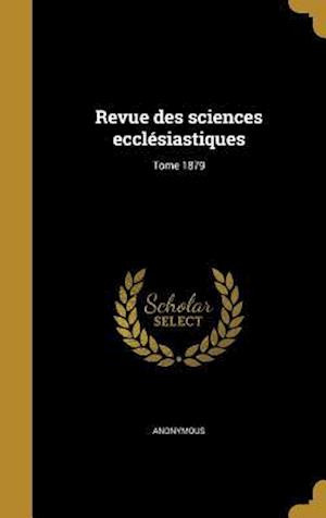 Bog, hardback Revue Des Sciences Ecclesiastiques; Tome 1879
