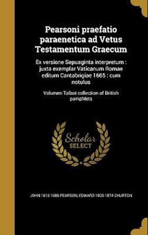 Bog, hardback Pearsoni Praefatio Paraenetica Ad Vetus Testamentum Graecum af Edward 1800-1874 Churton, John 1613-1686 Pearson
