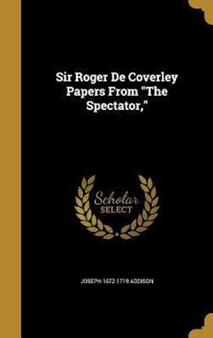 Bog, hardback Sir Roger de Coverley Papers from the Spectator, af Joseph 1672-1719 Addison