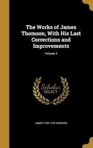 Bog, hardback The Works of James Thomson, with His Last Corrections and Improvements; Volume 4 af James 1700-1748 Thomson