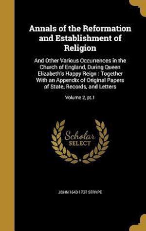 Bog, hardback Annals of the Reformation and Establishment of Religion af John 1643-1737 Strype