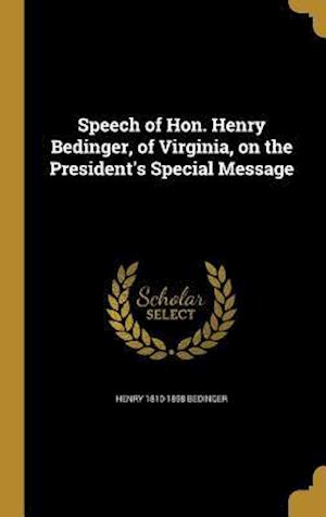 Bog, hardback Speech of Hon. Henry Bedinger, of Virginia, on the President's Special Message af Henry 1810-1858 Bedinger