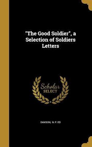 Bog, hardback The Good Soldier, a Selection of Soldiers Letters