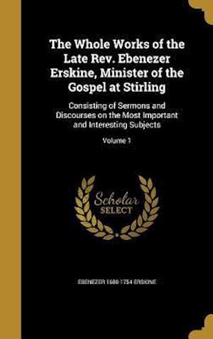 Bog, hardback The Whole Works of the Late REV. Ebenezer Erskine, Minister of the Gospel at Stirling af Ebenezer 1680-1754 Erskine