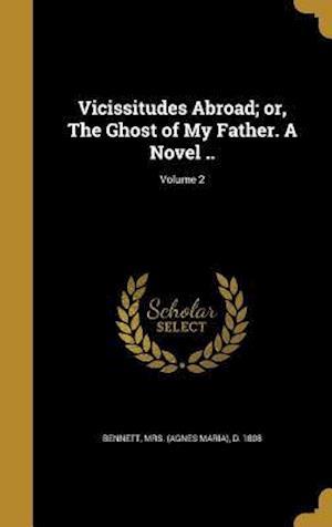 Bog, hardback Vicissitudes Abroad; Or, the Ghost of My Father. a Novel ..; Volume 2