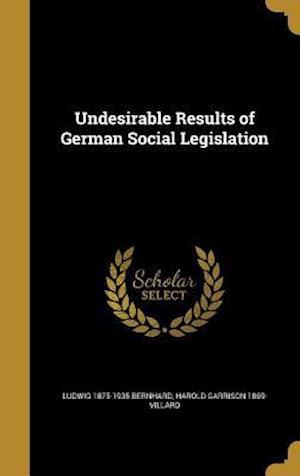 Bog, hardback Undesirable Results of German Social Legislation af Harold Garrison 1869- Villard, Ludwig 1875-1935 Bernhard