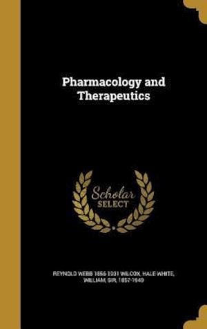 Pharmacology and Therapeutics af Reynold Webb 1856-1931 Wilcox