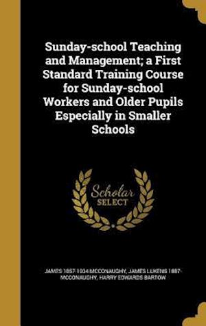 Bog, hardback Sunday-School Teaching and Management; A First Standard Training Course for Sunday-School Workers and Older Pupils Especially in Smaller Schools af James Lukens 1887- McConaughy, James 1857-1934 McConaughy, Harry Edwards Bartow