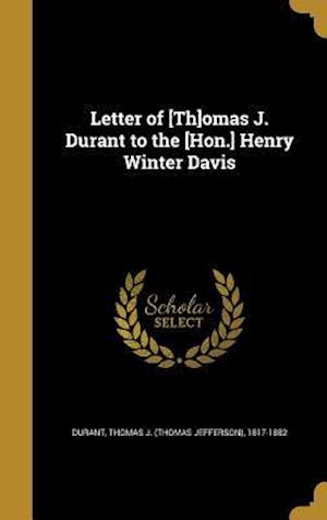 Bog, hardback Letter of [Th]omas J. Durant to the [Hon.] Henry Winter Davis