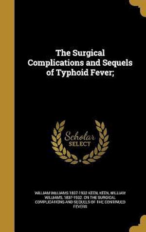 Bog, hardback The Surgical Complications and Sequels of Typhoid Fever; af William Williams 1837-1932 Keen