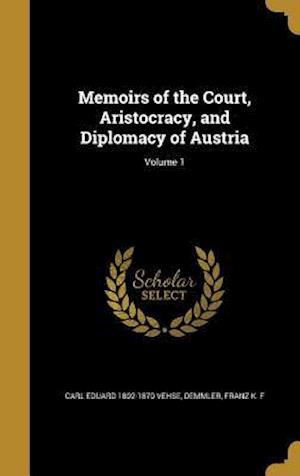 Bog, hardback Memoirs of the Court, Aristocracy, and Diplomacy of Austria; Volume 1 af Carl Eduard 1802-1870 Vehse