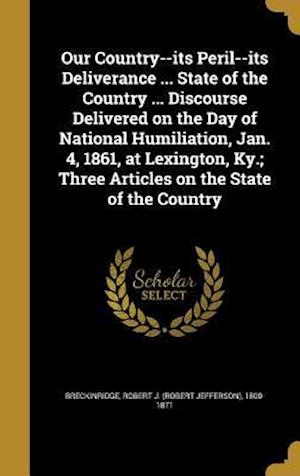Bog, hardback Our Country--Its Peril--Its Deliverance ... State of the Country ... Discourse Delivered on the Day of National Humiliation, Jan. 4, 1861, at Lexingto