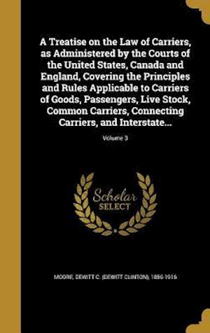 Bog, hardback A   Treatise on the Law of Carriers, as Administered by the Courts of the United States, Canada and England, Covering the Principles and Rules Applica