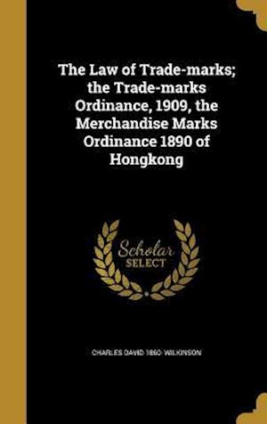 Bog, hardback The Law of Trade-Marks; The Trade-Marks Ordinance, 1909, the Merchandise Marks Ordinance 1890 of Hongkong af Charles David 1860- Wilkinson