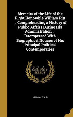 Bog, hardback Memoirs of the Life of the Right Honorable William Pitt ... Comprehending a History of Public Affairs During His Administration ... Interspersed with af Henry Cleland