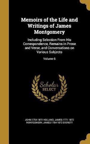 Bog, hardback Memoirs of the Life and Writings of James Montgomery af John 1794-1872 Holland, James 1784-1872 Everett, James 1771-1872 Montgomery