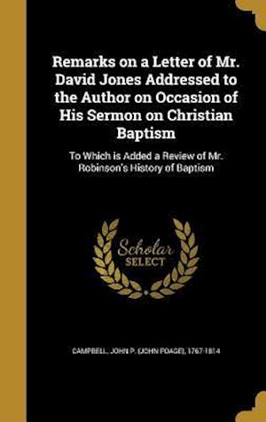Bog, hardback Remarks on a Letter of Mr. David Jones Addressed to the Author on Occasion of His Sermon on Christian Baptism