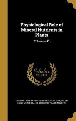 Bog, hardback Physiological Role of Mineral Nutrients in Plants; Volume No.45 af Oscar Loew