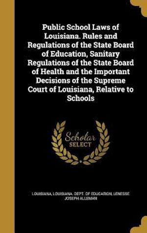 Bog, hardback Public School Laws of Louisiana. Rules and Regulations of the State Board of Education, Sanitary Regulations of the State Board of Health and the Impo af Lenesse Joseph Alleman