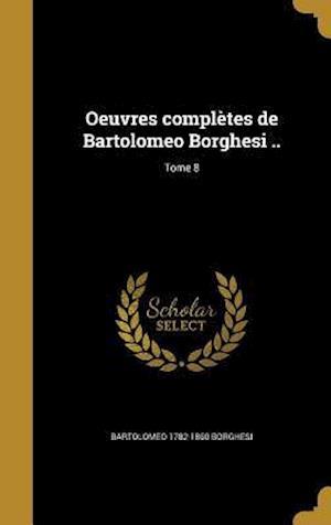 Bog, hardback Oeuvres Completes de Bartolomeo Borghesi ..; Tome 8 af Bartolomeo 1782-1860 Borghesi