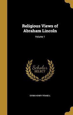 Bog, hardback Religious Views of Abraham Lincoln; Volume 1 af Orrin Henry Pennell