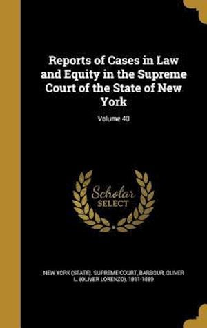 Bog, hardback Reports of Cases in Law and Equity in the Supreme Court of the State of New York; Volume 40