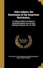 John Adams, the Statesman of the American Revolution. af Mellen 1821-1900 Chamberlain