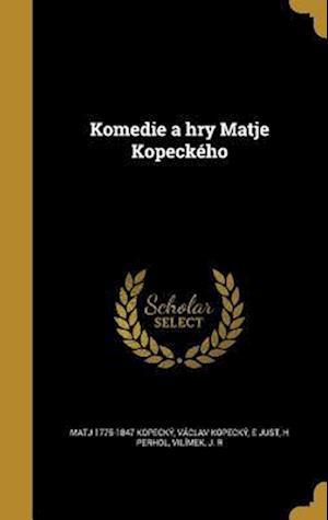 Bog, hardback Komedie a Hry Matje Kopeckeho af E. Just, Vaclav Kopecky, Matj 1775-1847 Kopecky