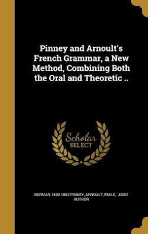 Bog, hardback Pinney and Arnoult's French Grammar, a New Method, Combining Both the Oral and Theoretic .. af Norman 1800-1862 Pinney