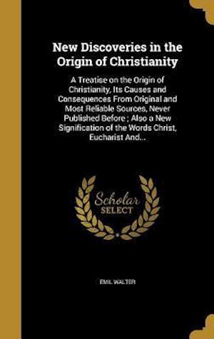 Bog, hardback New Discoveries in the Origin of Christianity af Emil Walter