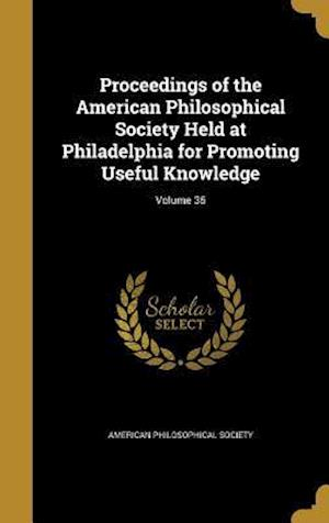 Bog, hardback Proceedings of the American Philosophical Society Held at Philadelphia for Promoting Useful Knowledge; Volume 36