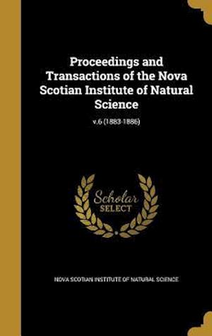 Bog, hardback Proceedings and Transactions of the Nova Scotian Institute of Natural Science; V.6 (1883-1886)
