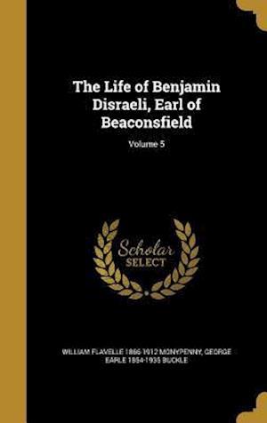 Bog, hardback The Life of Benjamin Disraeli, Earl of Beaconsfield; Volume 5 af Willi