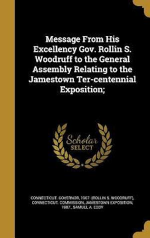 Bog, hardback Message from His Excellency Gov. Rollin S. Woodruff to the General Assembly Relating to the Jamestown Ter-Centennial Exposition; af Samuel a. Eddy