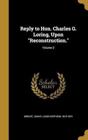 Bog, hardback Reply to Hon. Charles G. Loring, Upon Reconstruction.; Volume 2