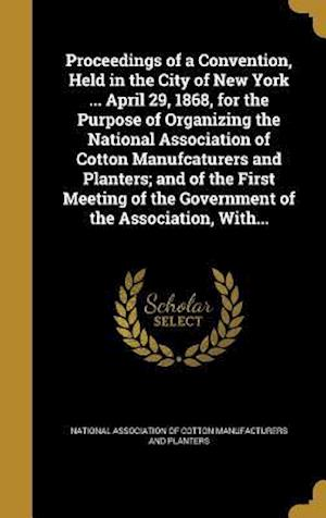 Bog, hardback Proceedings of a Convention, Held in the City of New York ... April 29, 1868, for the Purpose of Organizing the National Association of Cotton Manufca