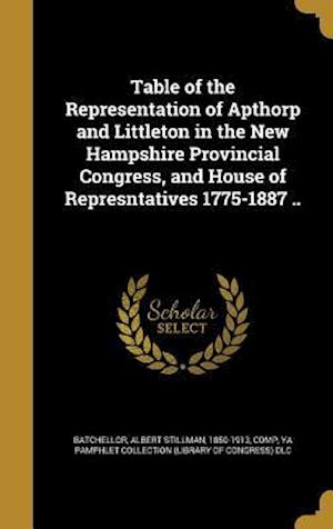 Bog, hardback Table of the Representation of Apthorp and Littleton in the New Hampshire Provincial Congress, and House of Represntatives 1775-1887 ..