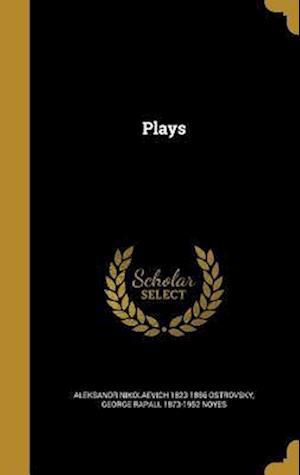 Plays af Aleksandr Nikolaevich 1823-18 Ostrovsky, George Rapall 1873-1952 Noyes