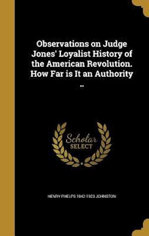 Bog, hardback Observations on Judge Jones' Loyalist History of the American Revolution. How Far Is It an Authority .. af Henry Phelps 1842-1923 Johnston